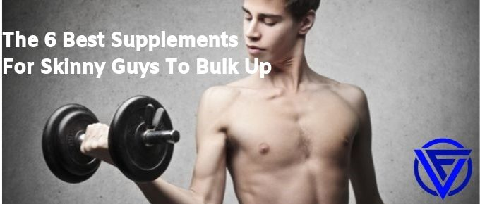 The 6 Best Supplements For Skinny Guys To Bulk Up