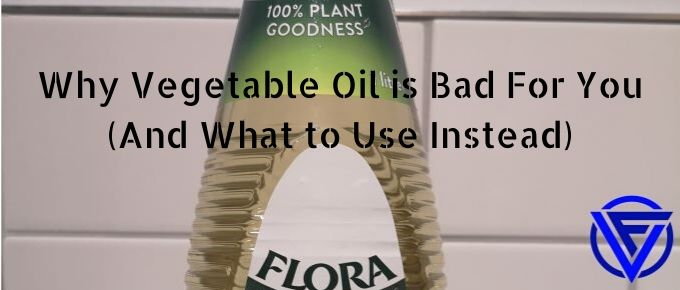 Why Vegetable Oil is Bad For You (And What to Use Instead)