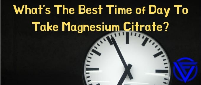 What's The Best Time Of Day To Take Magnesium Citrate?