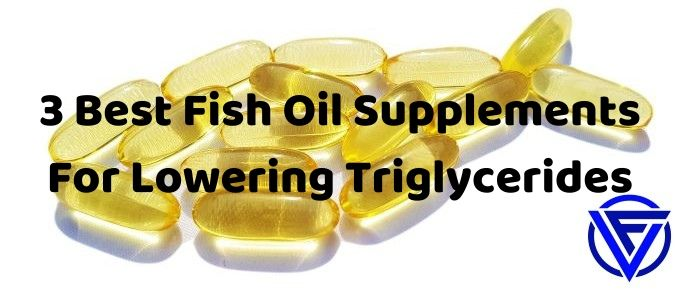 3 Best Fish Oil Supplements For Lowering Triglycerides